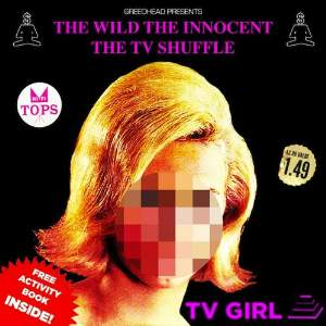 TV-Girl-The-wild-the-innocent-the-tv-shuffle_t500x499-Optimized
